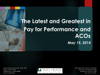 The Latest and Greatest in  Pay for Performance and ACOs  May 15, 2014
