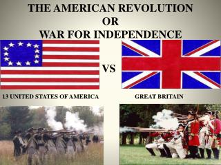 THE AMERICAN REVOLUTION  OR WAR FOR INDEPENDENCE