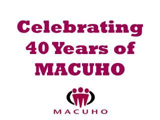 Celebrating  40 Years of MACUHO