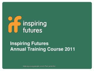 Inspiring Futures Annual Training Course 2011