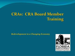 CRAs:  CRA Board Member Training Redevelopment in a Changing  Economy