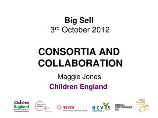 Big Sell  3 rd  October 2012  CONSORTIA AND   COLLABORATION
