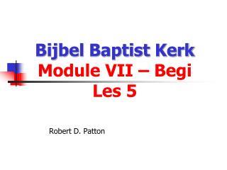 Bijbel  Baptist  Kerk Module VII –  Begi   Les 5