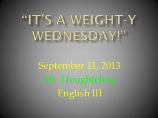 """it's a weight-y Wednesday!"""