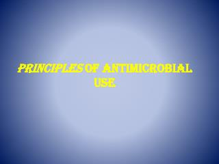 Principles  of Antimicrobial Use