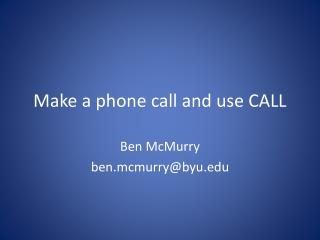Make a phone call and use CALL