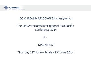 DE CHAZAL & ASSOCIATES invites you to The CPA Associates International Asia Pacific  Conference 2014 in MAURITIUS