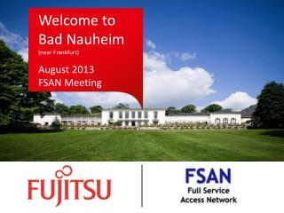 Welcome to  Bad Nauheim  (near Frankfurt) August 2013  FSAN Meeting