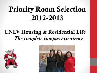 Priority Room Selection  2012-2013 UNLV Housing & Residential Life 	 The complete campus experience