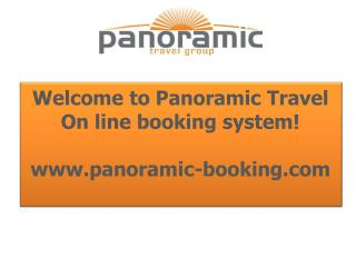 Welcome to Panoramic Travel On line booking system! www.panoramic-booking.com
