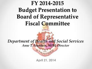 FY 2014-2015  Budget Presentation to  Board  of  Representative Fiscal Committee