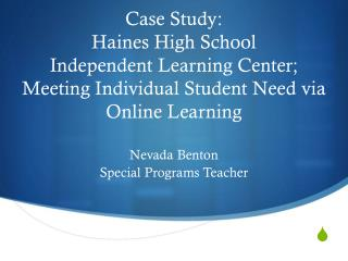 Case Study:  Haines  High School  Independent  Learning  Center; Meeting  Individual Student Need via Online Learning