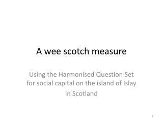 A wee scotch measure