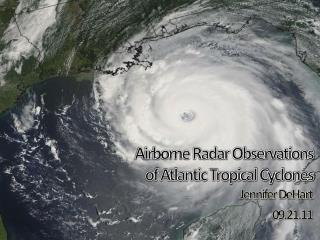Airborne Radar Observations  of Atlantic Tropical Cyclones