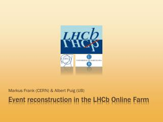 Event reconstruction in the LHCb Online Farm