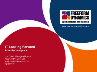 IT  Looking Forward Priorities and plans Jon Collins, Managing Director Freeform Dynamics Ltd jon@freeformdynamics.com
