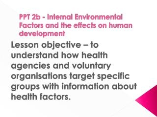 PPT 2b - Internal Environmental  Factors and the effects on human development