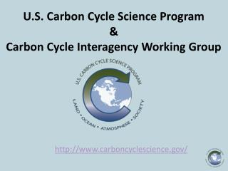 U.S.  Carbon Cycle Science Program &  Carbon Cycle Interagency Working Group