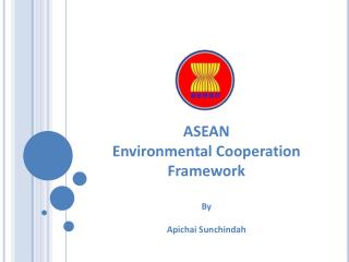 ASEAN  Environmental Cooperation  Framework By  Apichai  Sunchindah