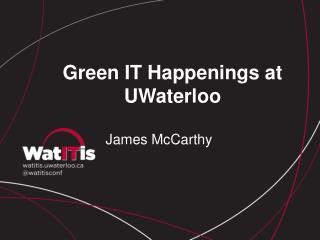 Green IT Happenings at  UWaterloo