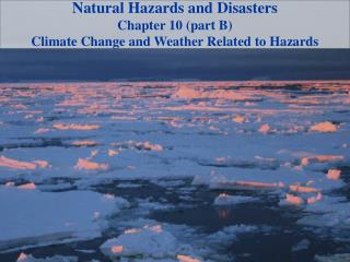 Natural Hazards and Disasters Chapter 10  (part B) Climate Change and Weather Related to Hazards