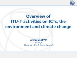 Overview of  ITU-T  activities on ICTs, the environment  and  climate  c hange