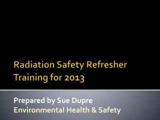 Radiation Safety Refresher Training for  2013