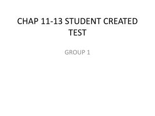 CHAP 11-13 STUDENT CREATED TEST