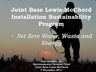 Joint Base Lewis- McChord  Installation Sustainability Program  ~ Net Zero Water, Waste and Energy