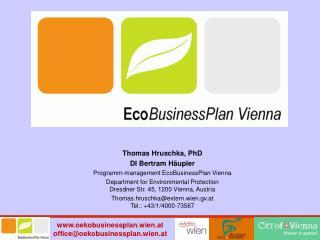 Thomas Hruschka,  PhD DI Bertram Häupler Programm- management EcoBusinessPlan Vienna Department  for  Environmental  Pr
