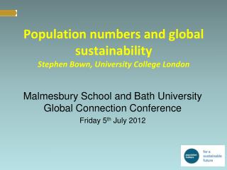 Population numbers and global sustainability Stephen Bown,  University  C ollege London