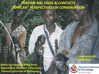 FOREIGN AID, NGOS & CONFLICTS  �AFRICAN� PERSPECTIVES ON CONSERVATION