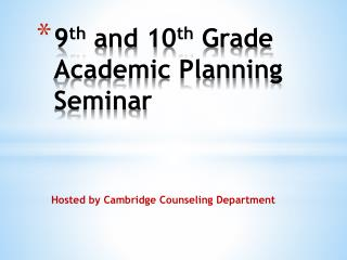 9 th  and 10 th  Grade Academic Planning Seminar