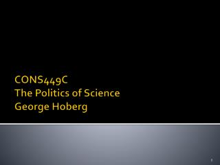 CONS449C The Politics of Science George Hoberg