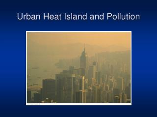 Urban Heat  Island  and Pollution