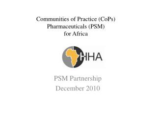 Communities of Practice ( CoPs ) Pharmaceuticals (PSM )  for Africa