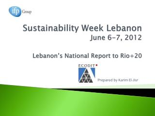 Sustainability Week Lebanon June 6-7, 2012 Lebanon�s National Report to Rio+20