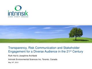 Transparency, Risk Communication and Stakeholder Engagement for a Diverse Audience in the 21 st  Century  Ruth Hull & J