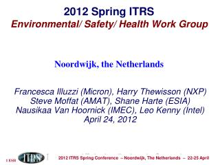 2012 Spring ITRS Environmental/ Safety/ Health Work Group  Noordwijk, the Netherlands