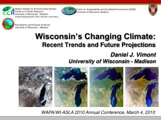 Wisconsin�s Changing Climate: Recent Trends and Future Projections Daniel J. Vimont University of Wisconsin - Madison
