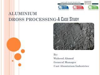 ALUMINIUM  DROSS PROCESSING - A Case Study