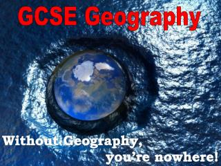 Without Geography,                       you�re nowhere!