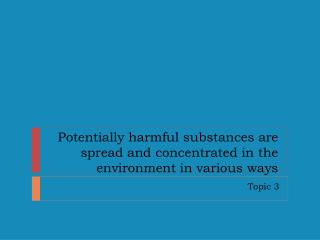 Potentially harmful substances are spread and concentrated in the environment in various ways