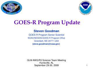 Steven Goodman GOES-R Program Senior Scientist NOAA/NESDIS/GOES-R Program Office Greenbelt, MD 20771 USA (steve.goodman