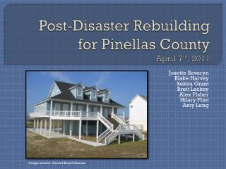 Post-Disaster Rebuilding for Pinellas County April 7 th , 2011