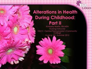 Alterations in Health During Childhood: Part II