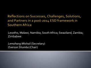 Reflections on  Successes, Challenges, Solutions, and Partners in a post-2014  ESD  framework in  Southern Africa