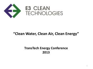 �Clean Water, Clean Air, Clean Energy� TransTech Energy Conference  2013