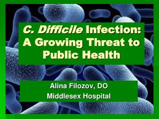 C. Difficile  Infection:  A Growing  T hreat to Public Health