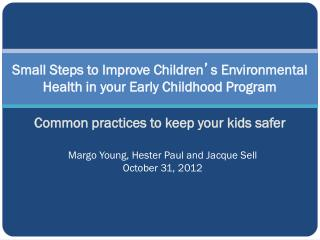 Small Steps to Improve Children � s Environmental Health in your Early Childhood Program